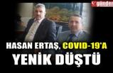 HASAN ERTAŞ,COVID-19'A YENİK DÜŞTÜ