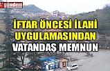 İFTAR ÖNCESİ İLAHİ UYGULAMASINDAN VATANDAŞ MEMNUN...