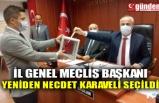 İL GENEL MECLİS BAŞKANI YENİDEN NECDET KARAVELİ SEÇİLDİ