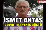 İSMET AKTAŞ COVID-19'A YENİK DÜŞTÜ