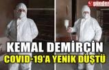 KEMAL DEMİRÇİN COVID-19'A YENİK DÜŞTÜ