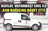 KIZILAY VATANDAŞI SMS İLE KAN BAĞIŞINA DAVET ETTİ