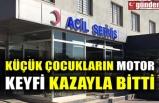 KÜÇÜK ÇOCUKLARIN MOTOR KEYFİ KAZAYLA BİTTİ