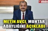 METİN AVCI, MUHTAR ADAYLIĞINI AÇIKLADI