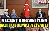 NECDET KARAVELİ'DEN VALİ TUTULMAZ'A ZİYARET