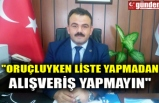 """""""ORUÇLUYKEN LİSTE YAPMADAN ALIŞVERİŞ YAPMAYIN"""""""