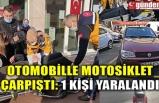 OTOMOBİLLE MOTOSİKLET ÇARPIŞTI: 1 KİŞİ YARALANDI