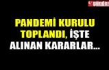 PANDEMİ KURULU TOPLANDI, İŞTE ALINAN KARARLAR