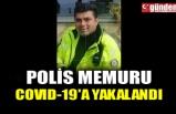POLİS MEMURU COVID-19'A YAKALANDI