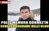 POLİS MEMURU DÖNMEZ'İN CENAZE PROGRAMI BELLİ OLDU