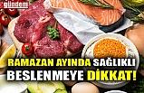 RAMAZAN AYINDA SAĞLIKLI BESLENMEYE DİKKAT!