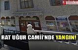 RAT UĞUR CAMİİ'NDE YANGIN!