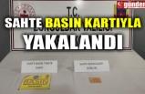 SAHTE BASIN KARTIYLA YAKALANDI