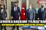 SENDİKA BAŞKANI YILMAZ'DAN, KAYMAKAM ÇORUMLUOĞLU'NA ZİYARET