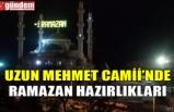UZUN MEHMET CAMİİ'NDE RAMAZAN HAZIRLIĞI