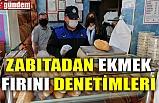 ZABITADAN EKMEK FIRINI DENETİMLERİ