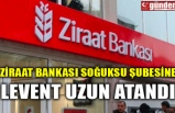 ZİRAAT BANKASI SOĞUKSU ŞUBESİNE LEVENT UZUN ATANDI