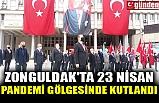 ZONGULDAK'TA 23 NİSAN PANDEMİ GÖLGESİNDE KUTLANDI