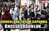 ZONGULDAK'TA TAM KAPANMA ÖNCESİ YOĞUNLUK...
