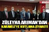 ZÜLEYHA ARIMAN'DAN KARAVELİ'YE KUTLAMA ZİYARETİ