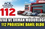 AFAD VE ORMAN MÜDÜRLÜĞÜ 112 PROJESİNE DAHİL OLDU