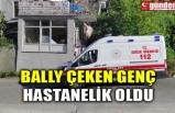 BALLY ÇEKEN GENÇ HASTANELİK OLDU