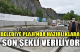 BELEDİYE PLAJI'NDA HAZIRLIKLARA SON ŞEKLİ VERİLİYOR