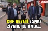 CHP HEYETİ ESNAF ZİYARETLERİNDE...