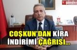 COŞKUN'DAN KİRA İNDİRİMİ ÇAĞRISI...