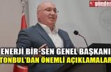 ENERJİ BİR-SEN GENEL BAŞKANI TONBUL'DAN ÖNEMLİ AÇIKLAMALAR