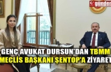 GENÇ AVUKAT DURSUN'DAN TBMM MECLİS BAŞKANI ŞENTOP'A ZİYARET