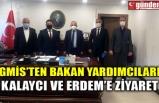 GMİS'TEN BAKAN YARDIMCILARI KALAYCI VE ERDEM'E ZİYARET