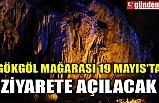 GÖKGÖL MAĞARASI 19 MAYIS'TA ZİYARETE AÇILACAK