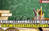 KADEMELİ NORMALLEŞMEDEKİ EĞİTİM KARARLARI AÇIKLANDI