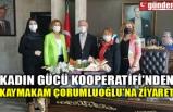 KADIN GÜCÜ KOOPERATİFİ'NDEN KAYMAKAM ÇORUMLUOĞLU'NA ZİYARET