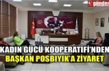 KADIN GÜCÜ KOOPERATİFİ'NDEN BAŞKAN POSBIYIK'A ZİYARET