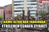 KAMİL ALTUN'DAN YANGINDAN  ETKİLENEN ESNAFA ZİYARET