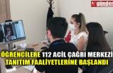 ÖĞRENCİLERE 112 ACİL ÇAĞRI MERKEZİ TANITIM FAALİYETLERİNE BAŞLANDI