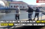 VALİ TUTULMAZ VE BAŞKAN ALAN, ARITMA TESİSİ'NDE İNCELEMELERDE BULUNDU