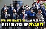 VALİ TUTULMAZ'DAN ELVANPAZARCIK BELEDİYESİ'NE ZİYARET