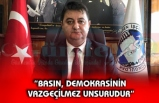 """""""BASIN, DEMOKRASİNİN VAZGEÇİLMEZ UNSURUDUR"""""""