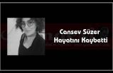 Cansev Süzer Hayatını Kaybetti