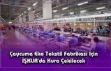 Çaycuma Eko Tekstil Fabrikası İçin İŞKUR'da Kura Çekilecek