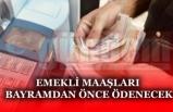 EMEKLİ MAAŞLARI BAYRAMDAN ÖNCE ÖDENECEK