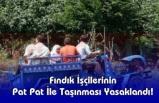 Fındık İşçilerinin Pat Pat İle Taşınması Yasaklandı!