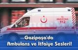 Gazipaşa'da Ambulans ve İtfaiye Sesleri!
