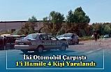 İki Otomobil Çarpıştı 1'i Hamile 4 Kişi Yaralandı