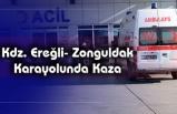 Kdz. Ereğli- Zonguldak Karayolunda Kaza