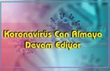 Koronavirüs Can Almaya Devam Ediyor