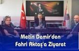 Metin Demir'den Fahri Aktaş'a Ziyaret